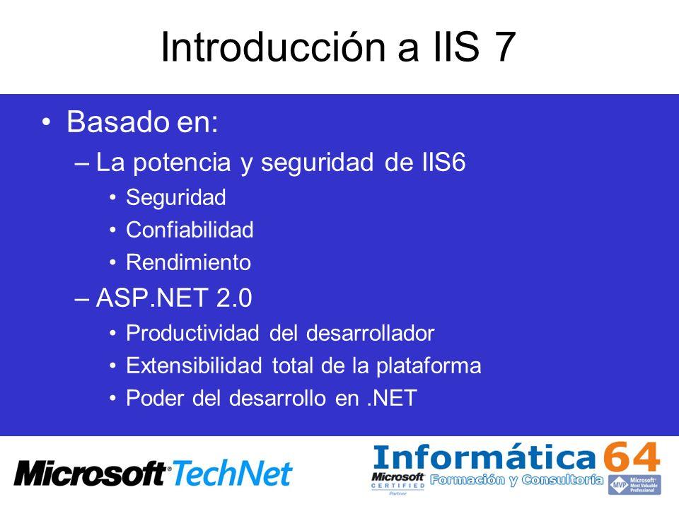 Introducción a IIS 7 Basado en: –La potencia y seguridad de IIS6 Seguridad Confiabilidad Rendimiento –ASP.NET 2.0 Productividad del desarrollador Exte