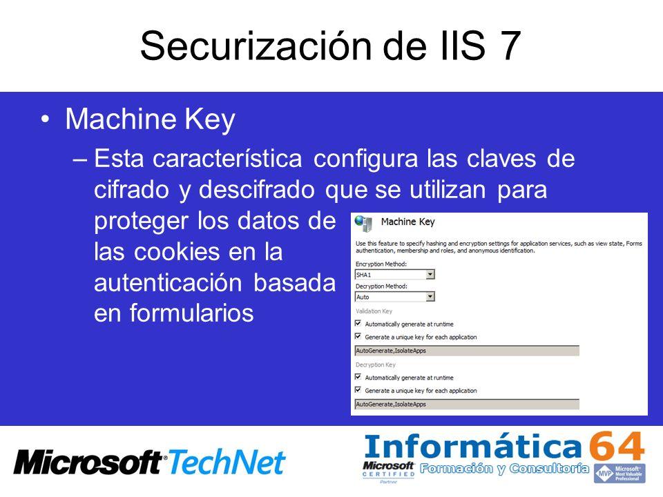 Securización de IIS 7 Machine Key –Esta característica configura las claves de cifrado y descifrado que se utilizan para proteger los datos de las coo