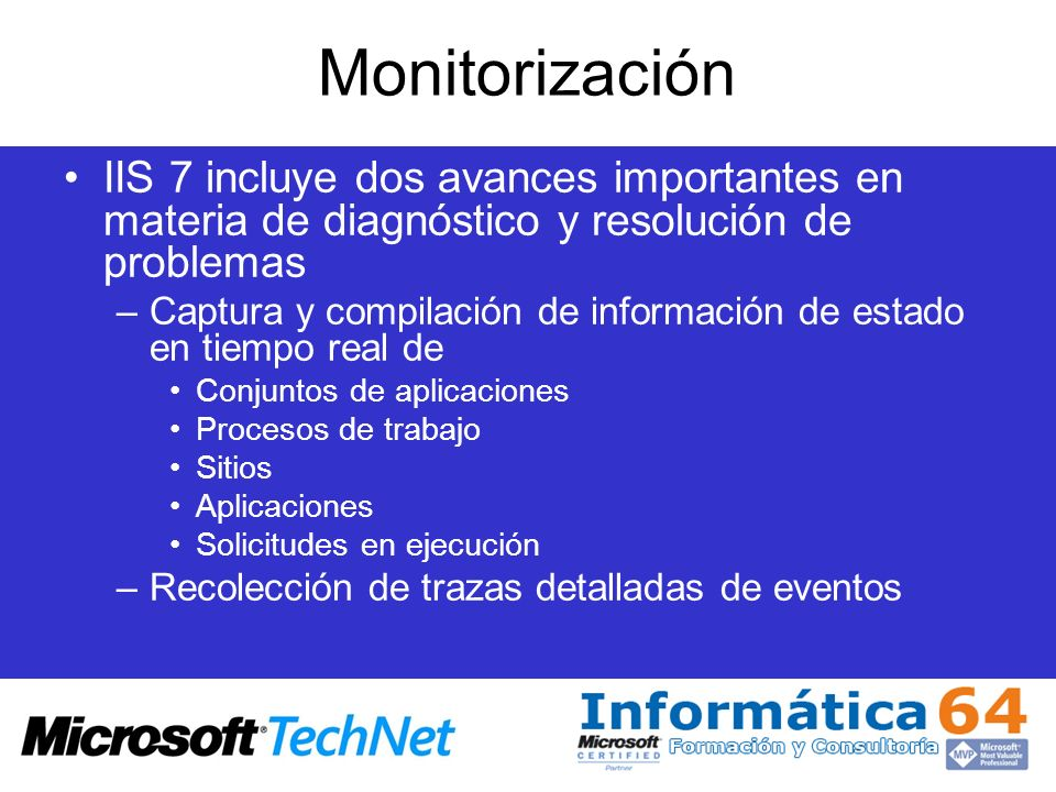 Monitorización IIS 7 incluye dos avances importantes en materia de diagnóstico y resolución de problemas –Captura y compilación de información de esta
