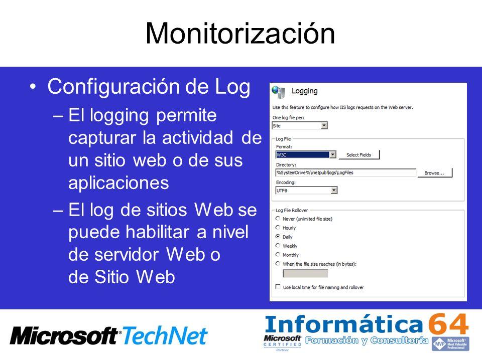 Monitorización Configuración de Log –El logging permite capturar la actividad de un sitio web o de sus aplicaciones –El log de sitios Web se puede hab