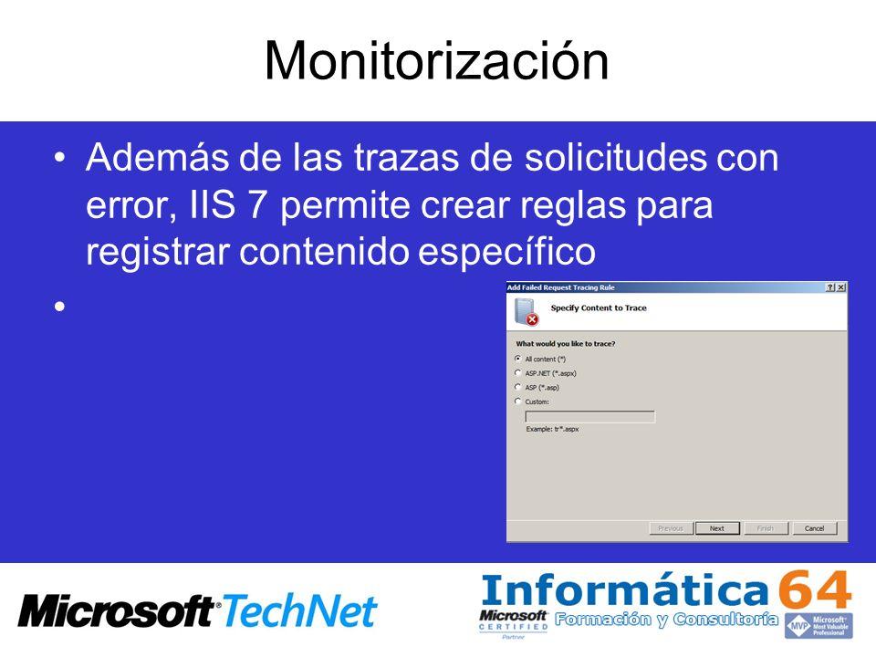 Monitorización Además de las trazas de solicitudes con error, IIS 7 permite crear reglas para registrar contenido específico