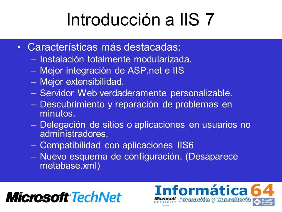 Introducción a IIS 7 Características más destacadas: –Instalación totalmente modularizada. –Mejor integración de ASP.net e IIS –Mejor extensibilidad.