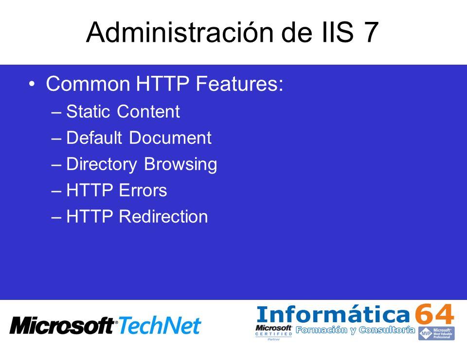 Administración de IIS 7 Application Development: –ASP.Net –Net Extensibility –ASP –CGI –ISAPI Extensions –ISAPI Filters –Server Side Includes