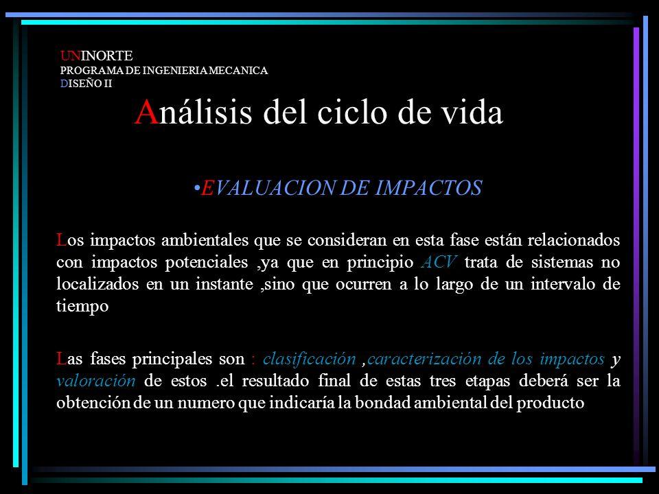 Análisis del ciclo de vida EVALUACION DE IMPACTOS Los impactos ambientales que se consideran en esta fase están relacionados con impactos potenciales,