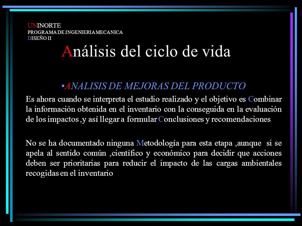 Análisis del ciclo de vida ANALISIS DE MEJORAS DEL PRODUCTO Es ahora cuando se interpreta el estudio realizado y el objetivo es Combinar la informació