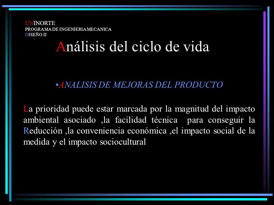 Análisis del ciclo de vida ANALISIS DE MEJORAS DEL PRODUCTO La prioridad puede estar marcada por la magnitud del impacto ambiental asociado,la facilid