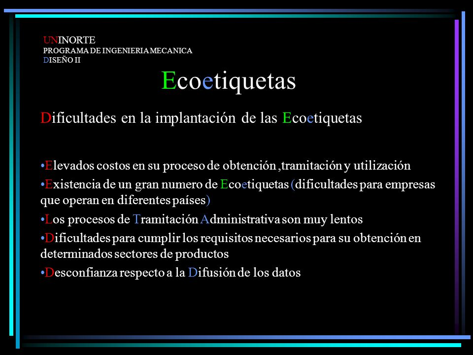 Ecoetiquetas Dificultades en la implantación de las Ecoetiquetas Elevados costos en su proceso de obtención,tramitación y utilización Existencia de un
