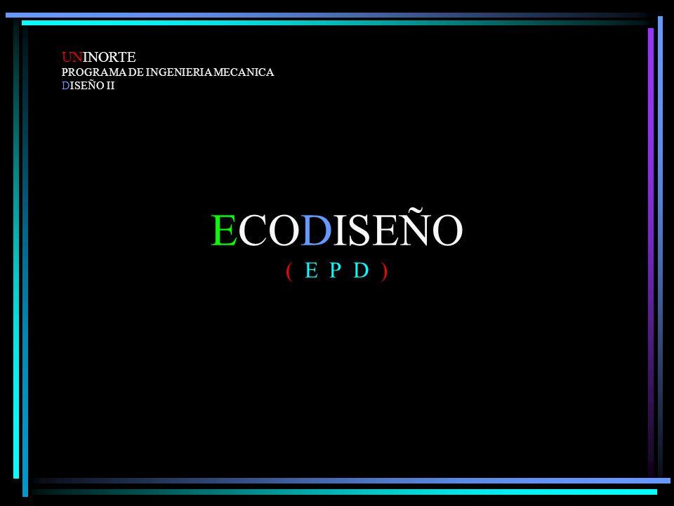 ECODISEÑO ( E P D ) UNINORTE PROGRAMA DE INGENIERIA MECANICA DISEÑO II