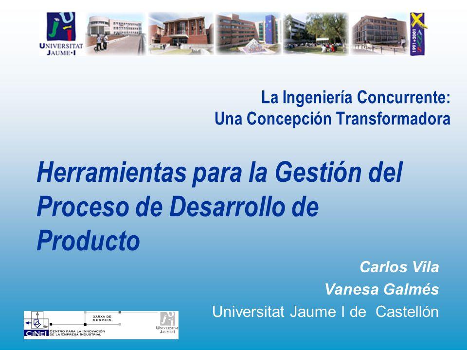 La Ingeniería Concurrente: Una Concepción Transformadora Carlos Vila Vanesa Galmés Universitat Jaume I de Castellón Herramientas para la Gestión del P