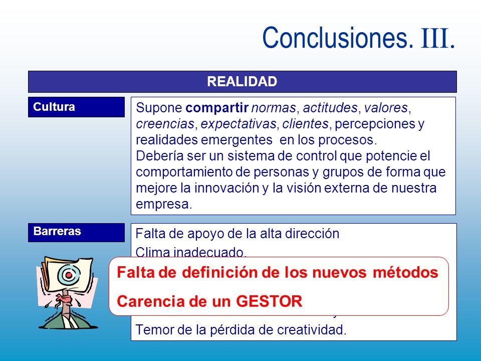 Conclusiones. III. REALIDAD Cultura Supone compartir normas, actitudes, valores, creencias, expectativas, clientes, percepciones y realidades emergent