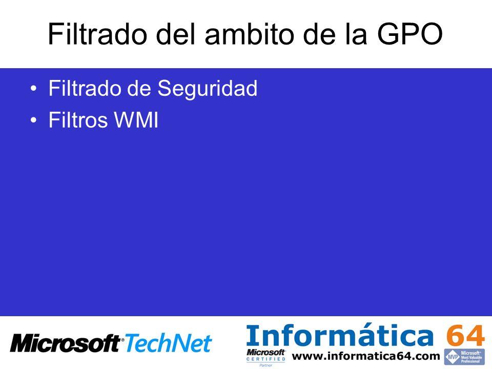 Filtrado del ambito de la GPO Filtrado de Seguridad Filtros WMI