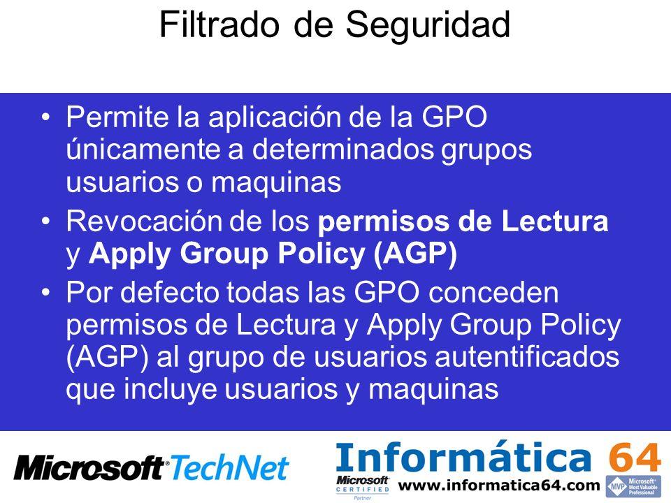 Filtrado de Seguridad Permite la aplicación de la GPO únicamente a determinados grupos usuarios o maquinas Revocación de los permisos de Lectura y App