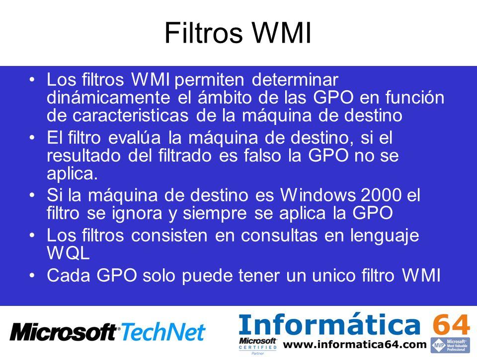Filtros WMI Los filtros WMI permiten determinar dinámicamente el ámbito de las GPO en función de caracteristicas de la máquina de destino El filtro evalúa la máquina de destino, si el resultado del filtrado es falso la GPO no se aplica.