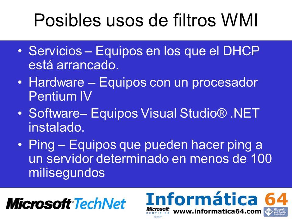Posibles usos de filtros WMI Servicios – Equipos en los que el DHCP está arrancado. Hardware – Equipos con un procesador Pentium IV Software– Equipos