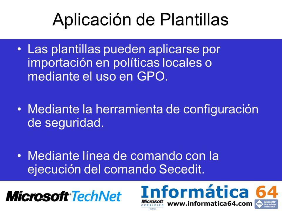 Aplicación de Plantillas Las plantillas pueden aplicarse por importación en políticas locales o mediante el uso en GPO. Mediante la herramienta de con