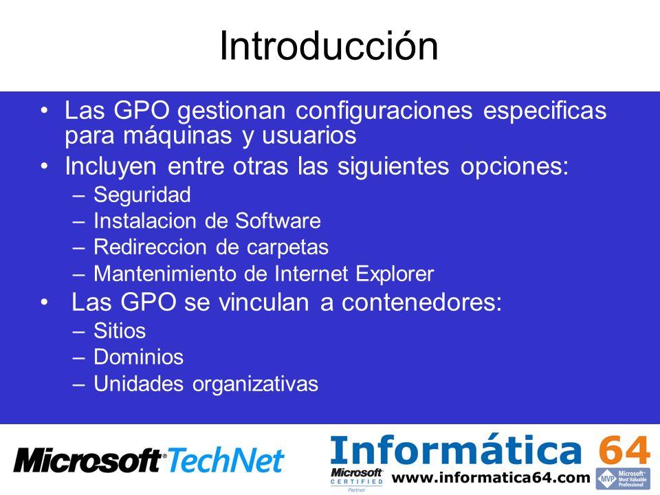 Introducción Las GPO gestionan configuraciones especificas para máquinas y usuarios Incluyen entre otras las siguientes opciones: –Seguridad –Instalac