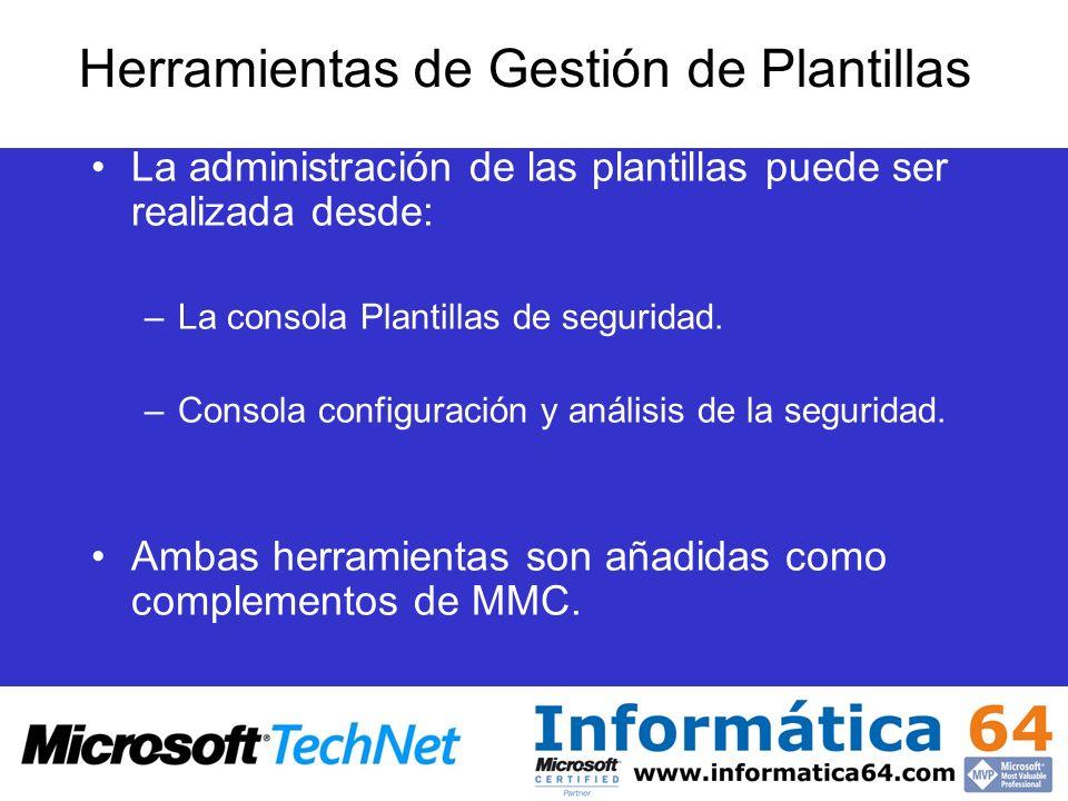 Herramientas de Gestión de Plantillas La administración de las plantillas puede ser realizada desde: –La consola Plantillas de seguridad.