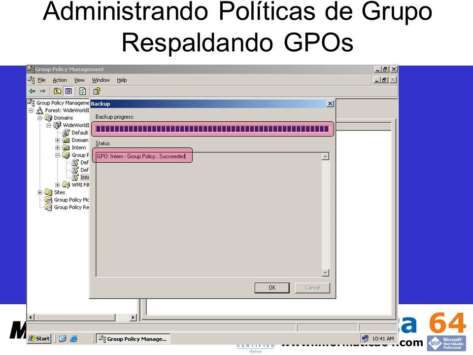 Administrando Políticas de Grupo Respaldando GPOs