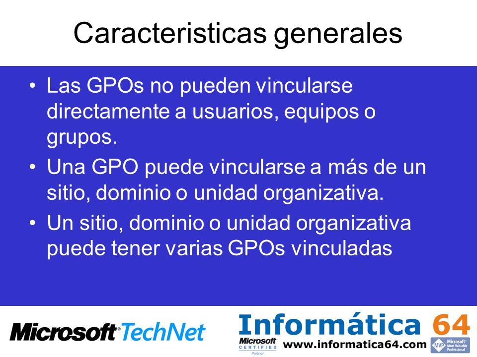 Caracteristicas generales Las GPOs no pueden vincularse directamente a usuarios, equipos o grupos. Una GPO puede vincularse a más de un sitio, dominio
