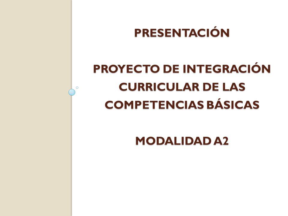 PRESENTACIÓN PROYECTO DE INTEGRACIÓN CURRICULAR DE LAS COMPETENCIAS BÁSICAS MODALIDAD A2