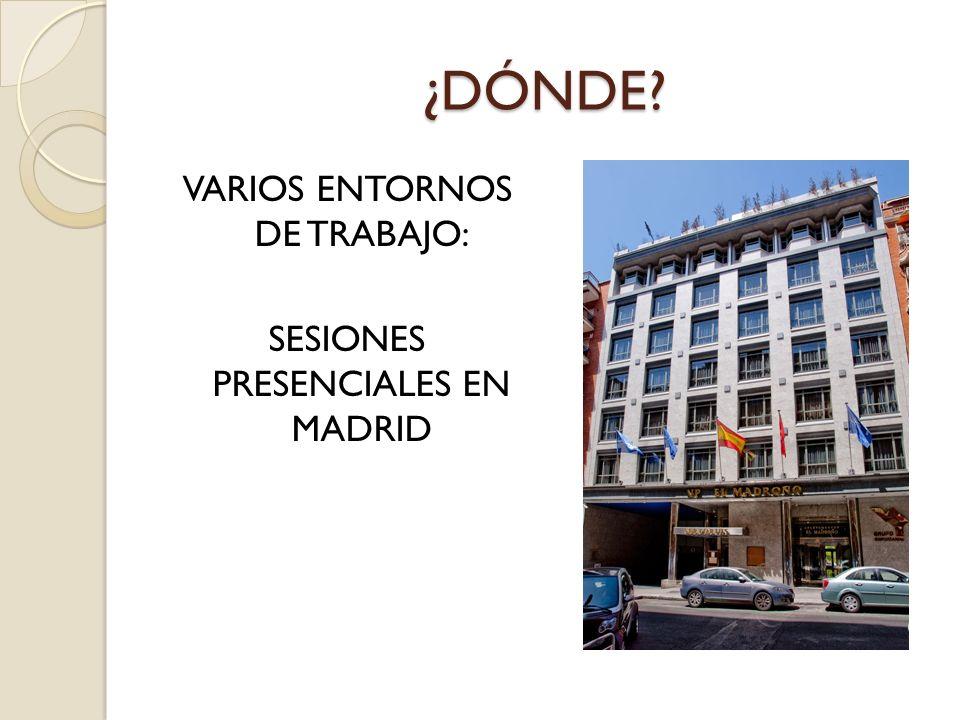 ¿DÓNDE? VARIOS ENTORNOS DE TRABAJO: SESIONES PRESENCIALES EN MADRID