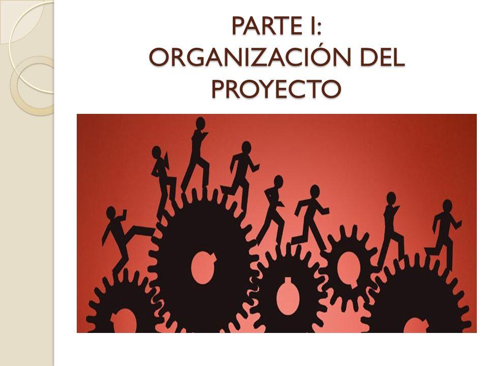 PARTE I: ORGANIZACIÓN DEL PROYECTO