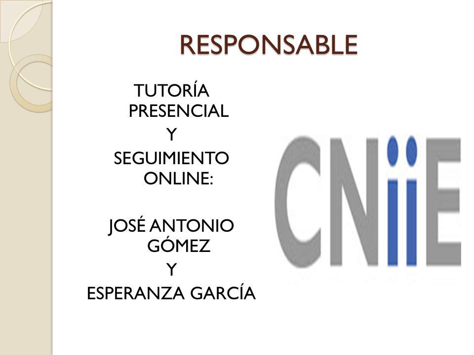 RESPONSABLE TUTORÍA PRESENCIAL Y SEGUIMIENTO ONLINE: JOSÉ ANTONIO GÓMEZ Y ESPERANZA GARCÍA