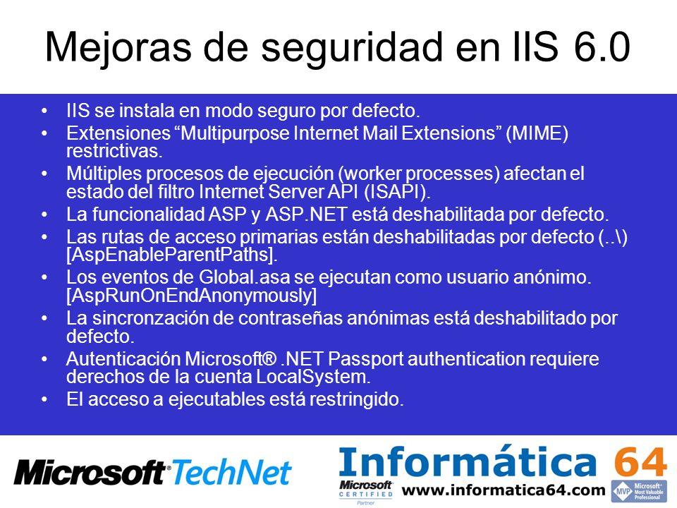 Mejoras de seguridad en IIS 6.0 IIS se instala en modo seguro por defecto. Extensiones Multipurpose Internet Mail Extensions (MIME) restrictivas. Múlt