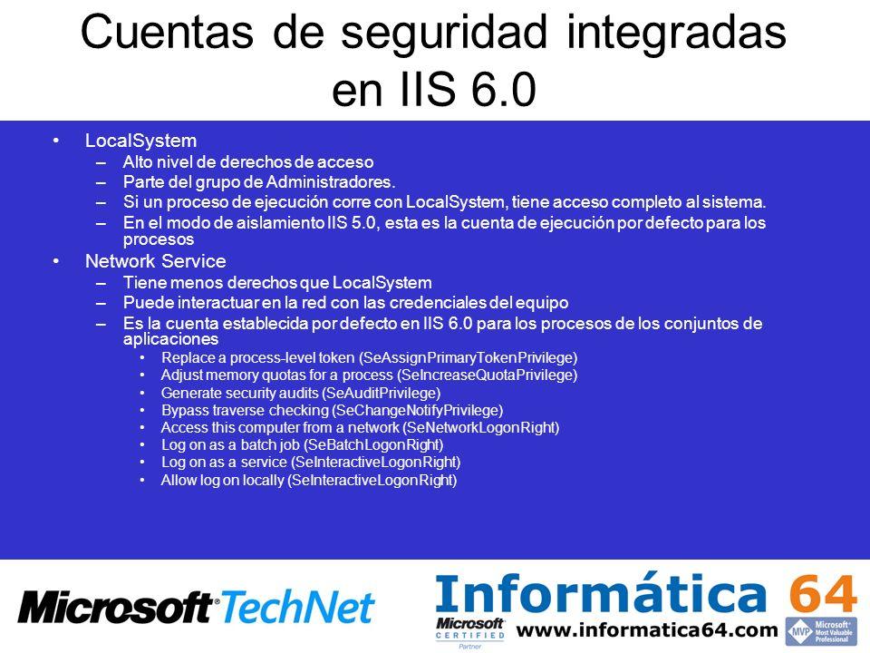 Cuentas de seguridad integradas en IIS 6.0 LocalSystem –Alto nivel de derechos de acceso –Parte del grupo de Administradores. –Si un proceso de ejecuc