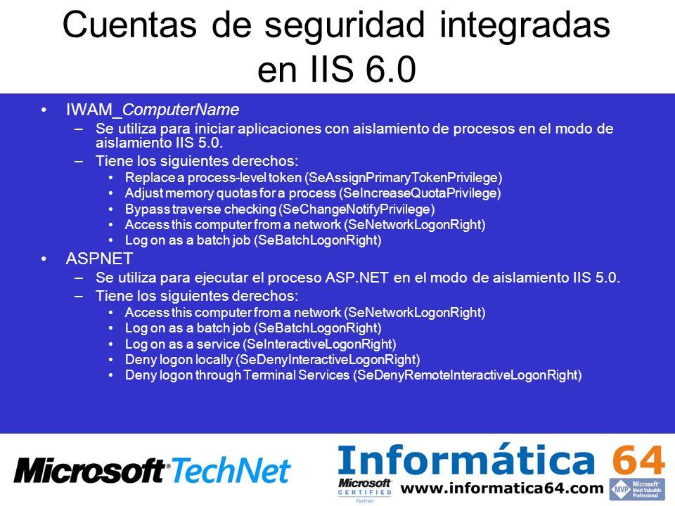 Cuentas de seguridad integradas en IIS 6.0 IWAM_ComputerName –Se utiliza para iniciar aplicaciones con aislamiento de procesos en el modo de aislamien