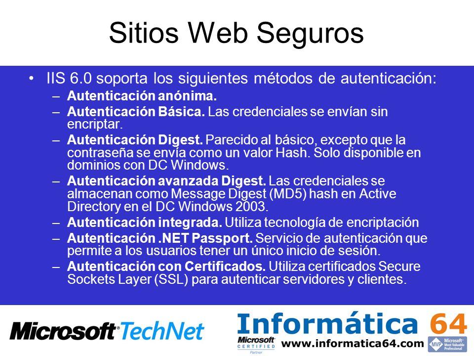 Sitios Web Seguros IIS 6.0 soporta los siguientes métodos de autenticación: –Autenticación anónima. –Autenticación Básica. Las credenciales se envían