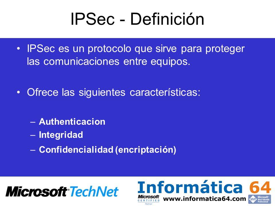 IPSec - Definición IPSec es un protocolo que sirve para proteger las comunicaciones entre equipos. Ofrece las siguientes características: –Authenticac