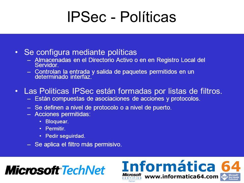 IPSec - Políticas Se configura mediante políticas –Almacenadas en el Directorio Activo o en en Registro Local del Servidor. –Controlan la entrada y sa
