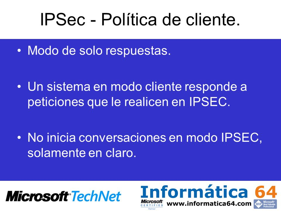 IPSec - Política de cliente. Modo de solo respuestas. Un sistema en modo cliente responde a peticiones que le realicen en IPSEC. No inicia conversacio