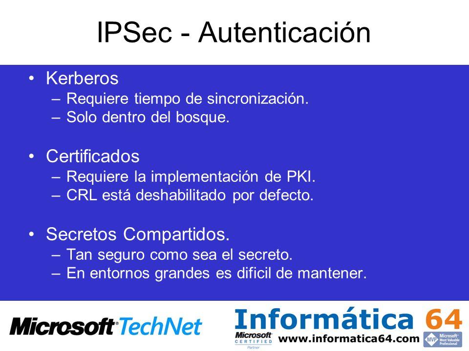 IPSec - Autenticación Kerberos –Requiere tiempo de sincronización. –Solo dentro del bosque. Certificados –Requiere la implementación de PKI. –CRL está