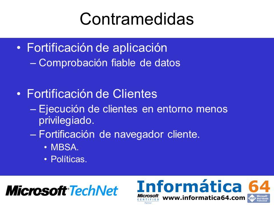 Contramedidas Fortificación de aplicación –Comprobación fiable de datos Fortificación de Clientes –Ejecución de clientes en entorno menos privilegiado