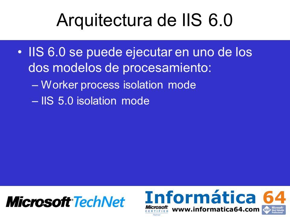 Arquitectura de IIS 6.0 IIS 6.0 se puede ejecutar en uno de los dos modelos de procesamiento: –Worker process isolation mode –IIS 5.0 isolation mode