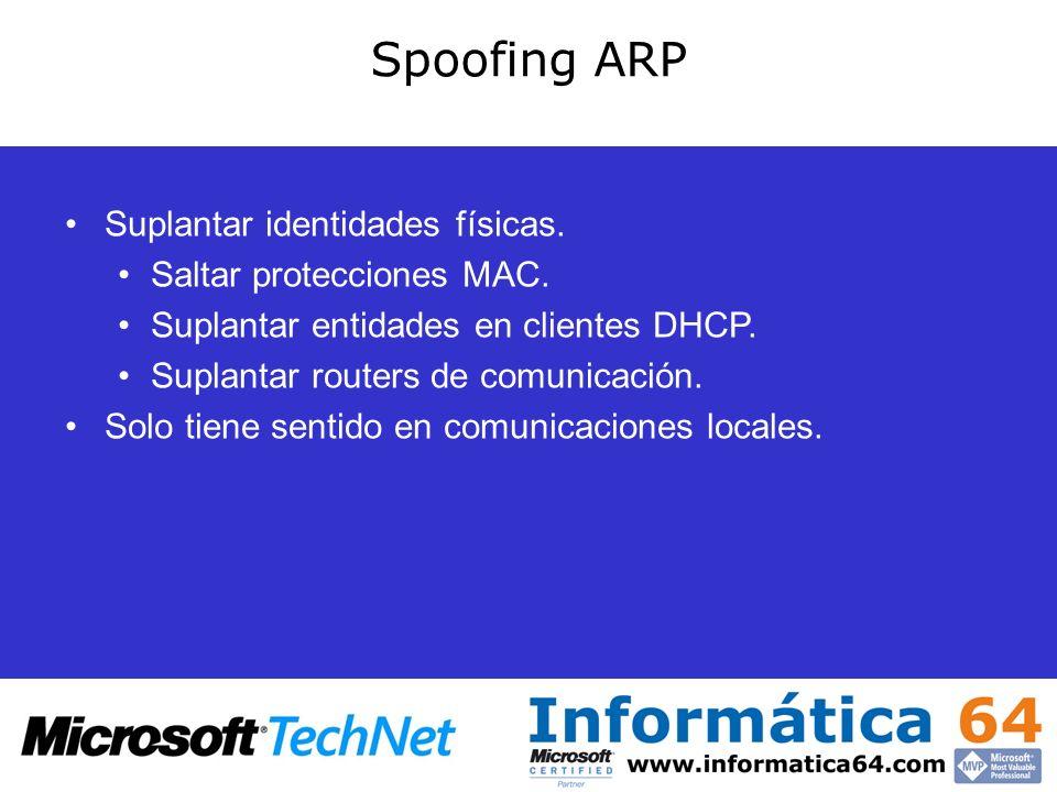Spoofing ARP Suplantar identidades físicas. Saltar protecciones MAC. Suplantar entidades en clientes DHCP. Suplantar routers de comunicación. Solo tie