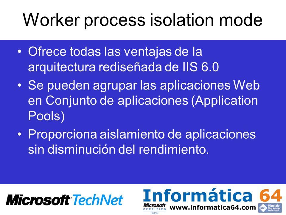 IIS 5.0 Isolation mode Se mantiene la compatibilidad con aplicaciones que dependen de características específicas de IIS 5.0 También se pueden aislar aplicaciones –Low Isolation (in-process) –Medium isolation (pooled out of process) –High isolation (out of process) Disminuye el rendimiento.