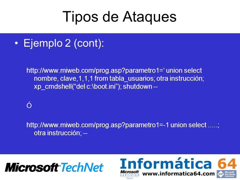 Tipos de Ataques Ejemplo 2 (cont): http://www.miweb.com/prog.asp?parametro1= union select nombre, clave,1,1,1 from tabla_usuarios; otra instrucción; x