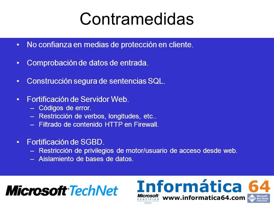 Contramedidas No confianza en medias de protección en cliente. Comprobación de datos de entrada. Construcción segura de sentencias SQL. Fortificación