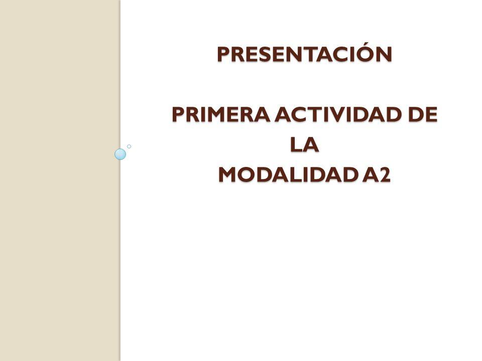 PRESENTACIÓN PRIMERA ACTIVIDAD DE LA MODALIDAD A2