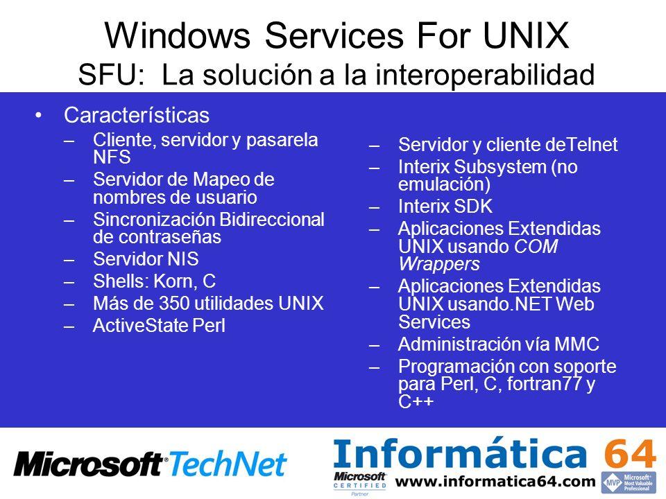 Windows Services For UNIX SFU: La solución a la interoperabilidad Características –Cliente, servidor y pasarela NFS –Servidor de Mapeo de nombres de u