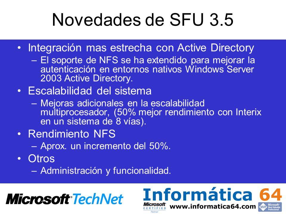 Novedades de SFU 3.5 Integración mas estrecha con Active Directory –El soporte de NFS se ha extendido para mejorar la autenticación en entornos nativo