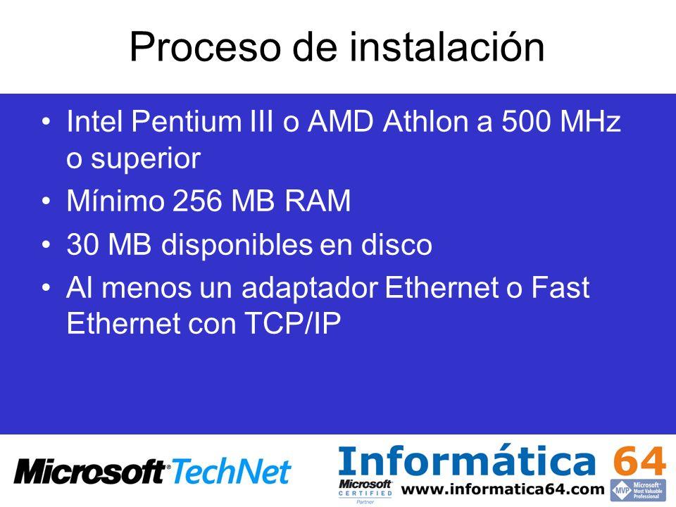 Proceso de instalación Intel Pentium III o AMD Athlon a 500 MHz o superior Mínimo 256 MB RAM 30 MB disponibles en disco Al menos un adaptador Ethernet