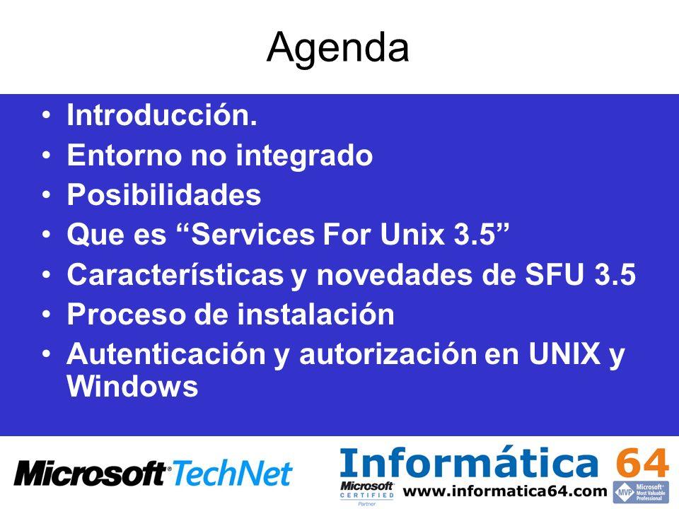 Agenda Interoperabilidad de ambos entornos –HTTP, FTP, DNS, DHCP, Terminal Services, SSO, Printing services –Productos para la interoperabilidad con UNIX –Servicios de Cliente NFS de UNIX –Servicios de pasarela (Gateway) NFS de UNIX –Servicios de servidor NFS de UNIX –Autenticación de usuarios –Kerberos –Servicios de autenticación Vintela –Distribted File System (DFS) –Sincronización de contraseñas –Herramientas administrativas SFU 3.5 –Shell y Perl Scripting –Interix –Cliente y servidor Telnet Migrar hacia la homogenización en Windows –¿Porqué migrar.