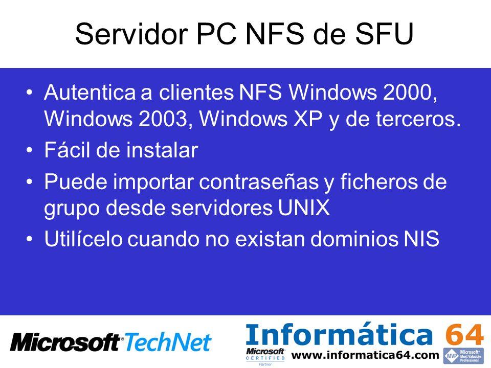 Servidor PC NFS de SFU Autentica a clientes NFS Windows 2000, Windows 2003, Windows XP y de terceros. Fácil de instalar Puede importar contraseñas y f