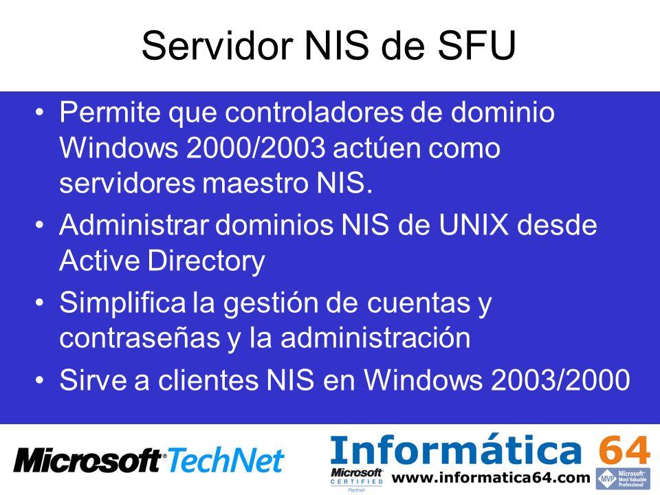 Servidor NIS de SFU Permite que controladores de dominio Windows 2000/2003 actúen como servidores maestro NIS. Administrar dominios NIS de UNIX desde