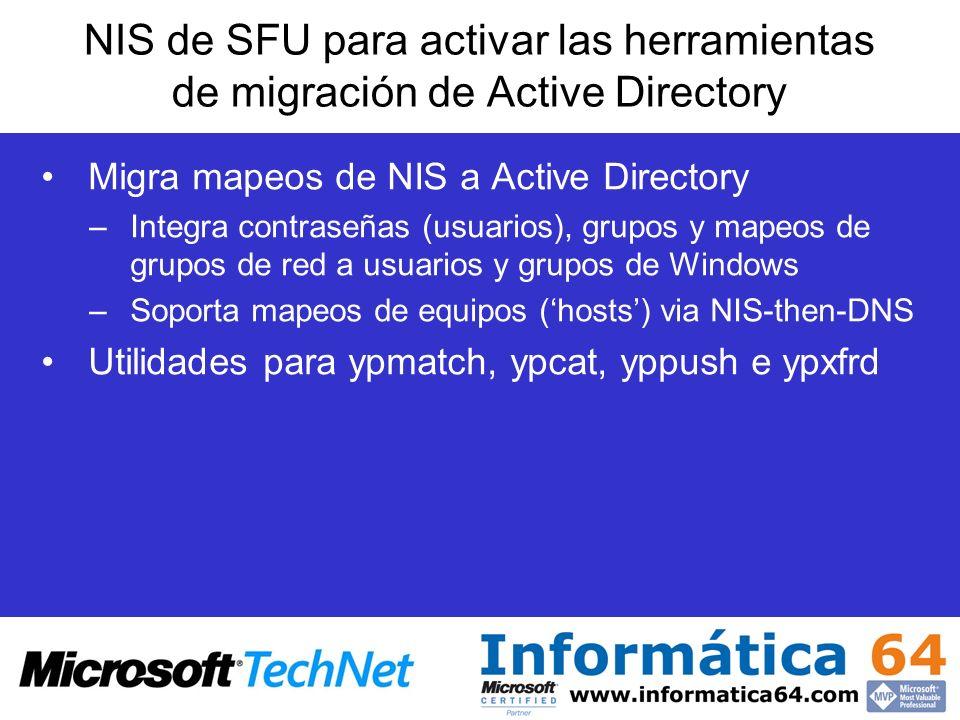 NIS de SFU para activar las herramientas de migración de Active Directory Migra mapeos de NIS a Active Directory –Integra contraseñas (usuarios), grup