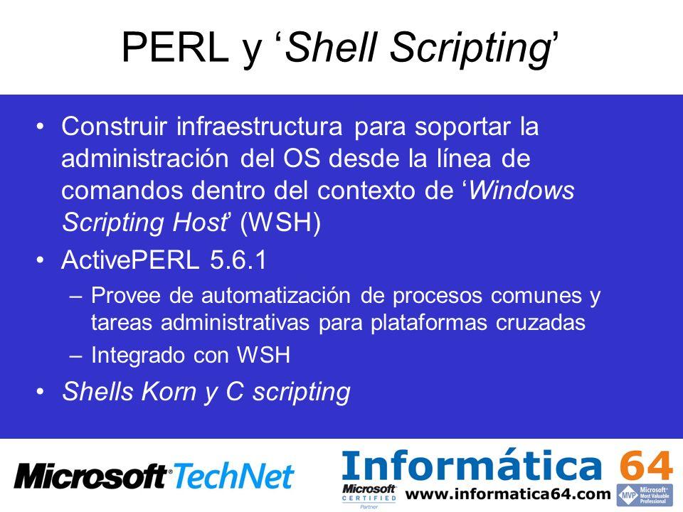 PERL y Shell Scripting Construir infraestructura para soportar la administración del OS desde la línea de comandos dentro del contexto de Windows Scri
